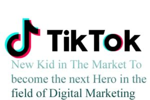 A new kid on the block: Why Marketers are inclined towards TikTok